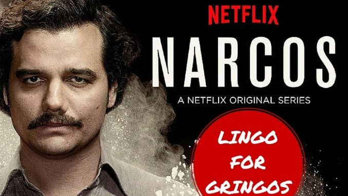 LINGO FOR GRINGOS Narcos