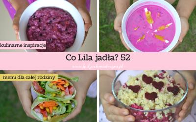 Co Lila jadła? 52 – zobacz nasze menu