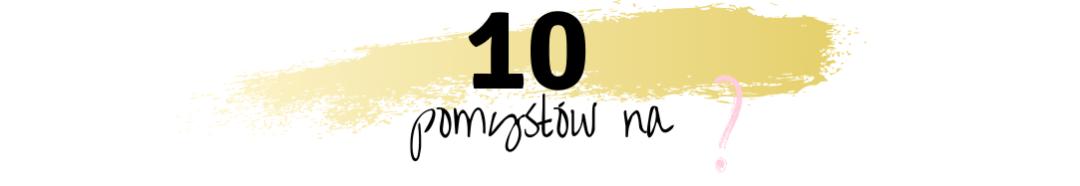 10 pomysłów na