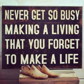 Image result for never get so busy making a living