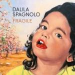 """""""FRAGILE"""" è il primo Progetto discografico della cantautrice leccese Dalila Spagnolo"""