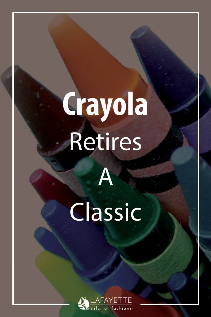 Crayola Retires a Classic - Lafayette and Home blog by Lafayette Interior Fashions