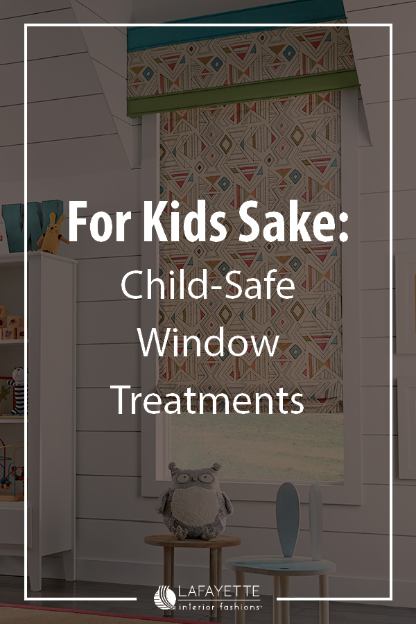 For Kids Sake: Child-Safe Window Treatments - Lafayette and Home blog by Lafayette Interior Fashions