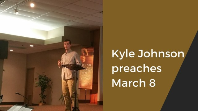 Kyle Johnson preaches March 8