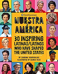 Nuestra America- 30 Inspiring Latinas:Latinos Who Have Shaped the United States by Sabrina Vourvoulias
