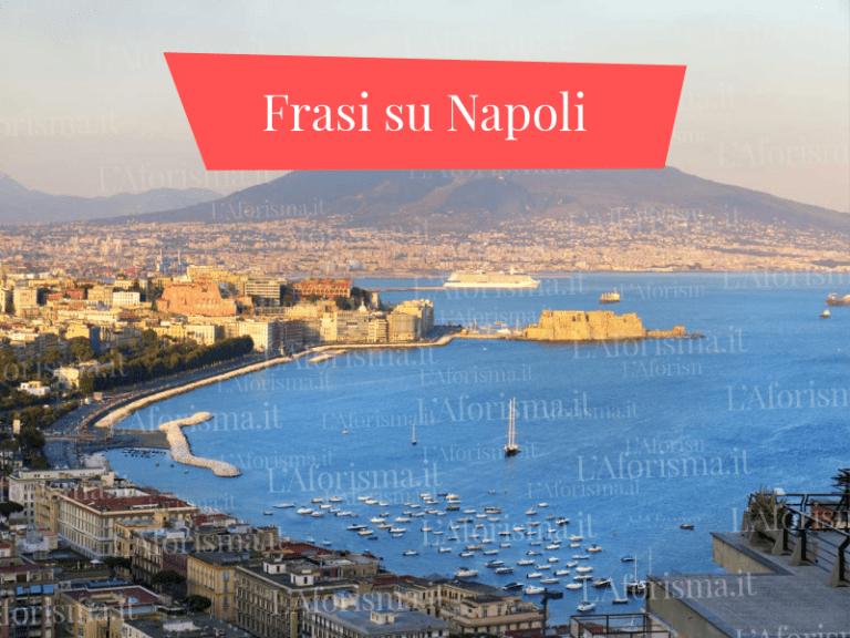 Le più belle <strong>frasi, citazioni e aforismi su Napoli</strong>