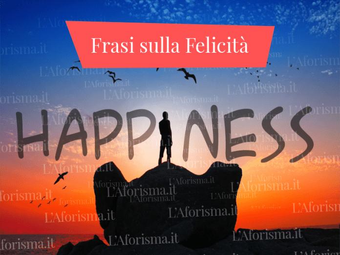 Le più belle <strong>frasi, citazioni, aforismi sulla felicità</strong> – <em>Raccolta completa</em>