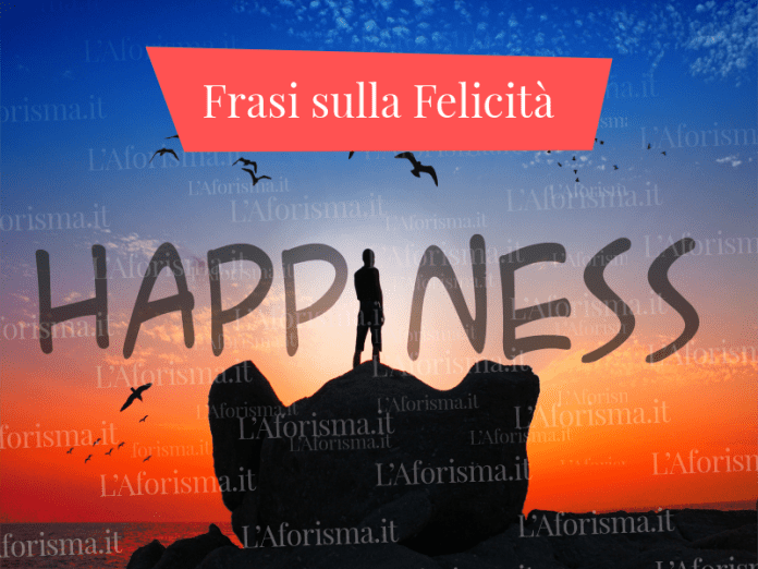 Frasi aforismi citazioni sulla felicità