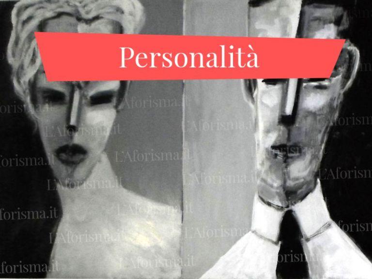 Le più belle <strong>frasi, aforismi e citazioni sulla personalità</strong> – <em>Raccolta completa</em>