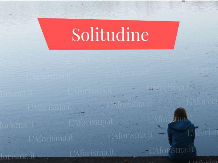 Le più belle <strong>frasi, aforismi e citazioni sulla solitudine</strong> – <em>Raccolta completa</em>