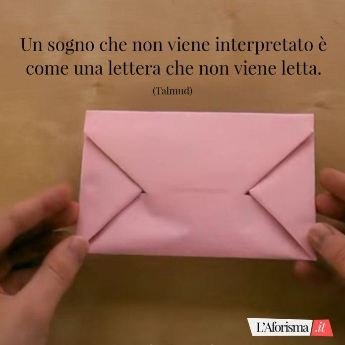 Un sogno che non viene interpretato è come una lettera che non viene letta. (Talmud)