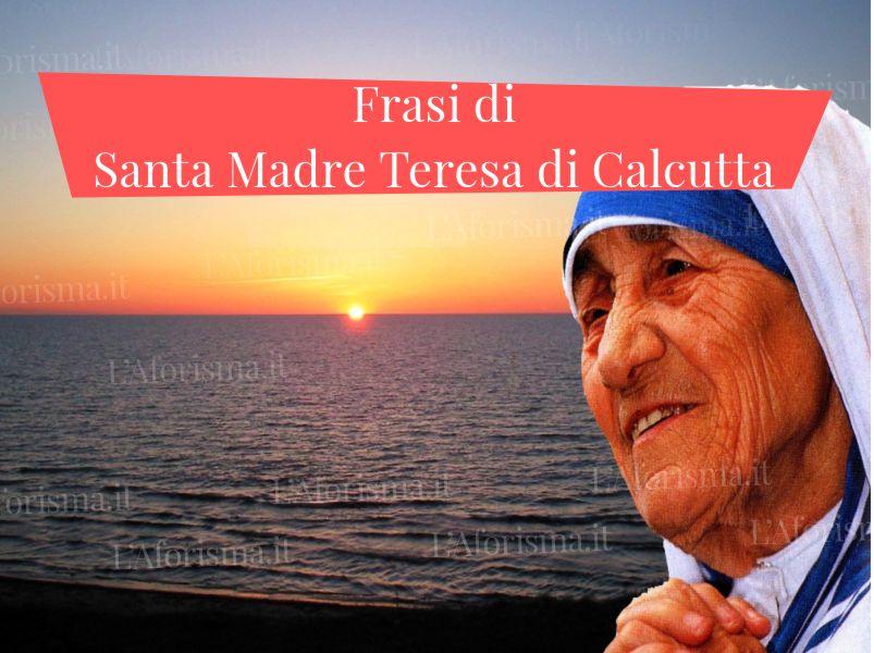 Le più belle frasi di Santa Madre Teresa di Calcutta