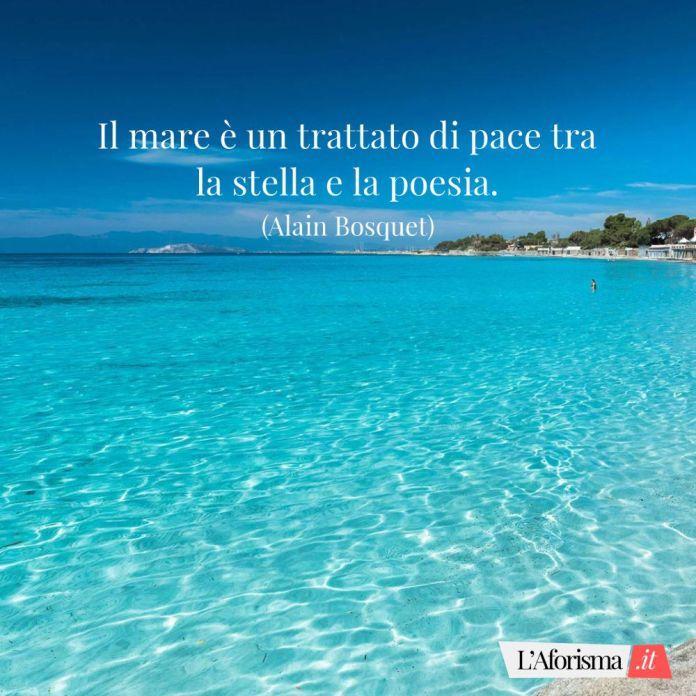 Il mare è un trattato di pace tra la stella e la poesia. (Alain Bosquet)