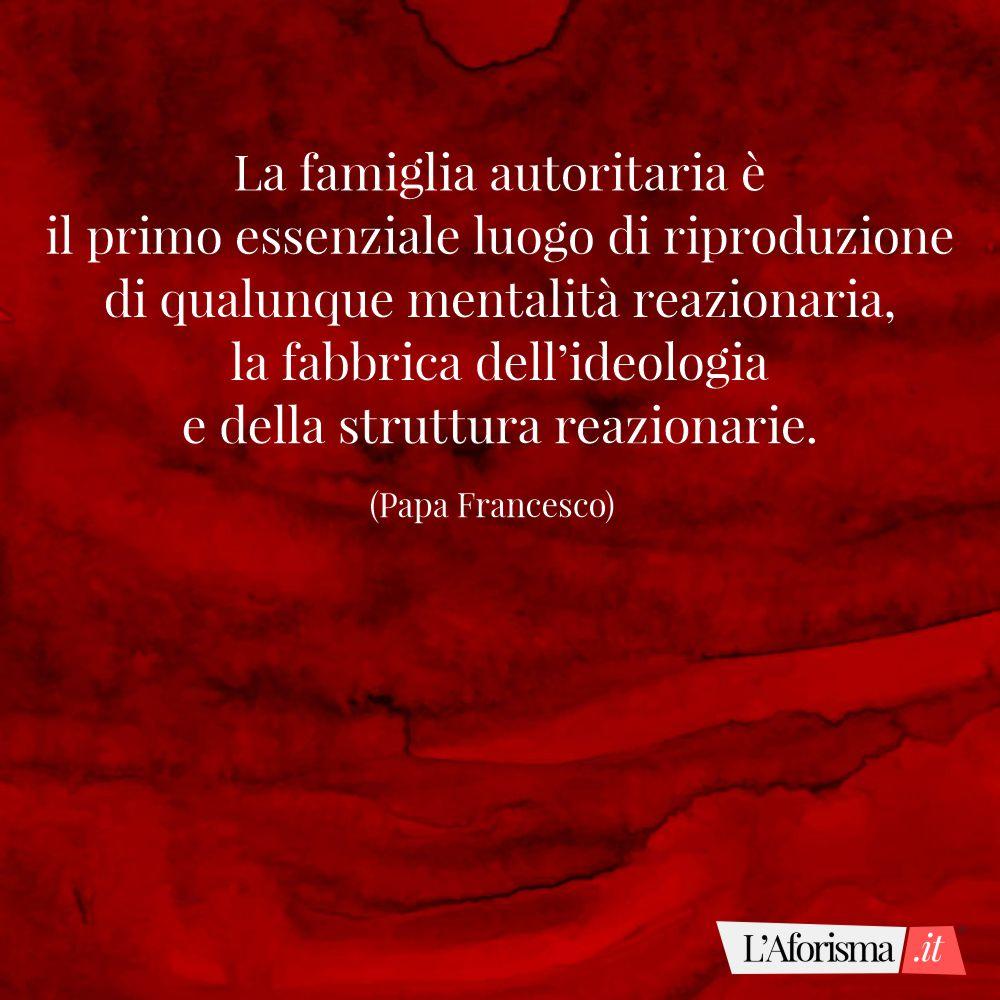 La famiglia è il primo luogo in cui si impara ad ascoltare, a condividere, a sopportare, a rispettare, ad aiutare. (Papa Francesco)