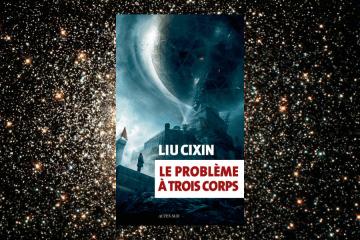 Chronique - Le problème à trois corps de Liu Cixin