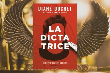 La dictatrice - Diane Ducret - Chronique