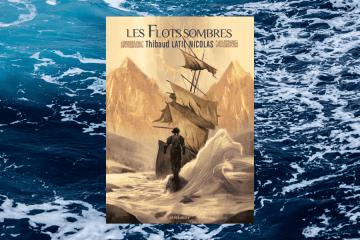 Chronique les flots sombres de Thibaud Latil-Nicolas