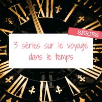 3 séries qui parlent de voyages dans le temps