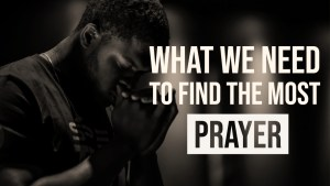 What we need to find the most: Prayer