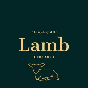The mystery of the Lamb by Pastor Mobéjo