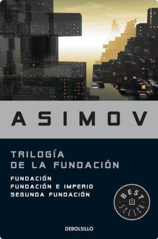 La Fundación (trilogía), por Isaac Asimov.