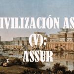 La civilización asiria (V) Assur