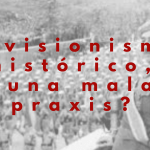 Revisionismo histórico, ¿una mala praxis?