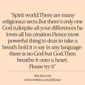 Spirit world:There are many religions,n sects.But...