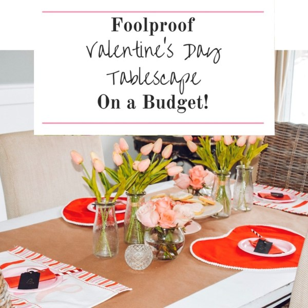 Fool Proof Valentine's Day Tablscape on a Budget