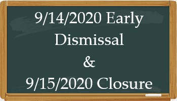 9/14/2020 Early Dismissal & 9/15/2020 Closure