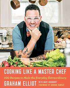 Cooking like a Master Chef by Graham Elliot