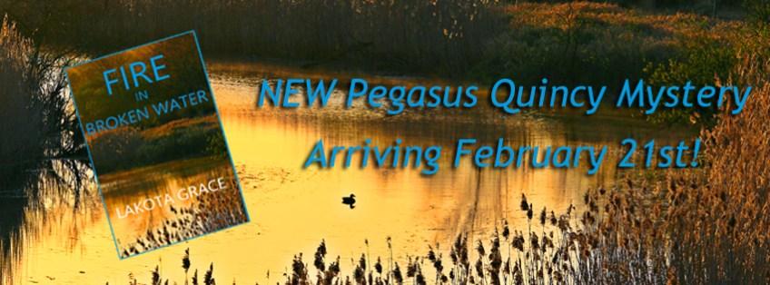 Fire in Broken Water - Pegasus Quincy Novel #3 Arriving Feb. 21 2018