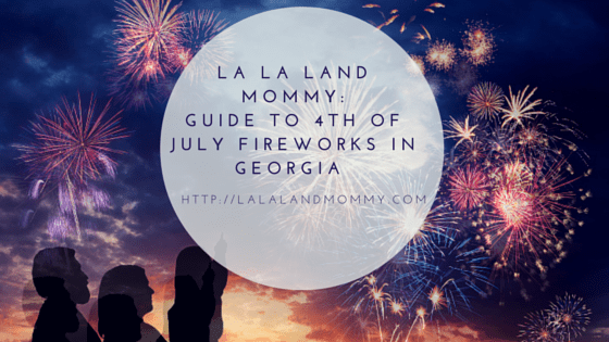 La La Land Mommy: Guide To 4th Of July Fireworks Georgia