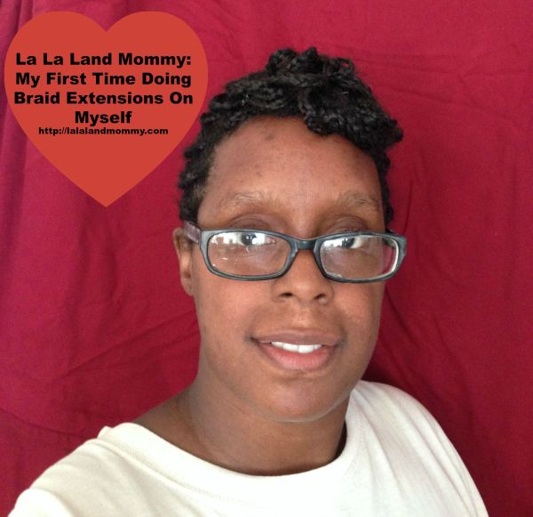 La La Land Mommy: My First Braid Extensions On Myself