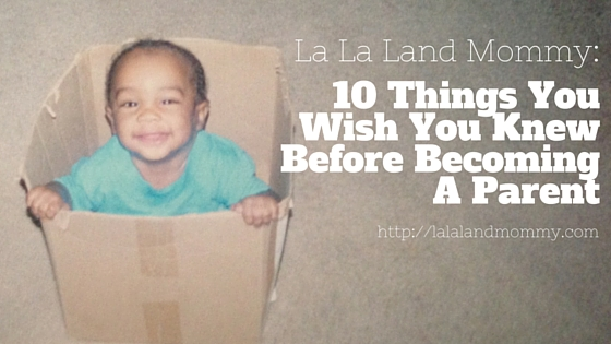 10 Things I Wish I Knew Before Becoming A Parent