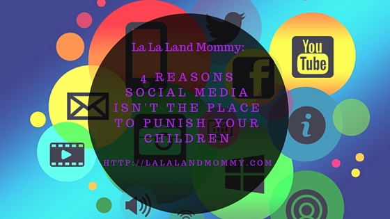 La La Land Mommy 4 Reasons Social Media Isnt The Place To Punish