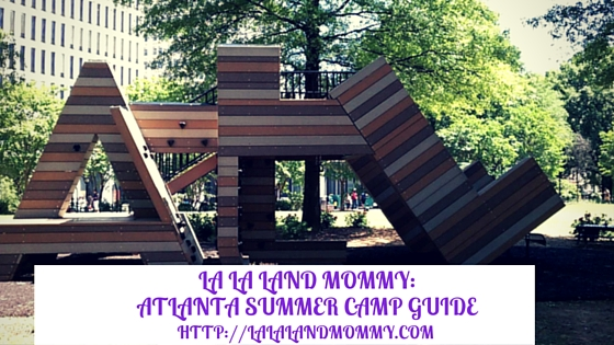 La La Land Mommy: Atlanta Summer Camp Guide