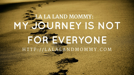 La La Land Mommy: My Journey Is Not For Everyone