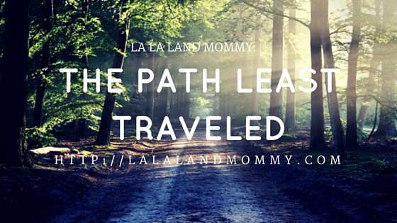 La La Land Mommy: The Path Least Traveled
