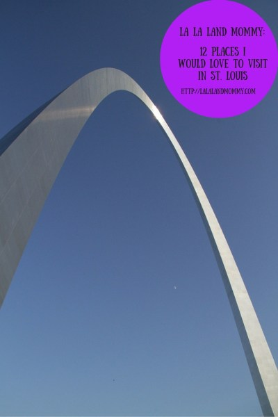 La La Land Mommy: 12 Places I Would Love To Visit In St. Louis