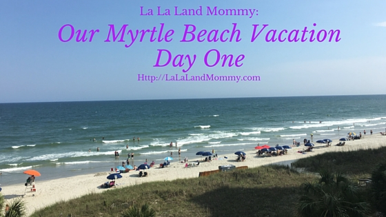 La La Land Mommy: Our Myrtle Beach Vacation