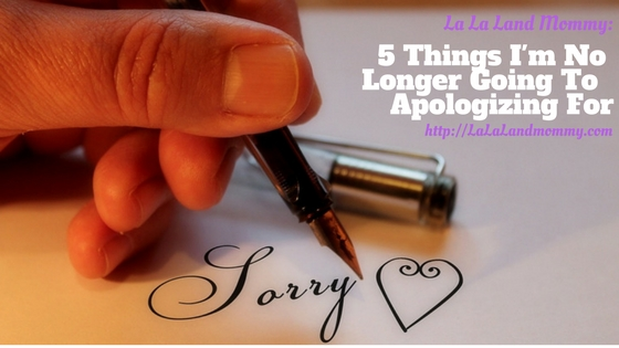 La La Land Mommy: 5 Things I'm No Longer Going To Apologizing For