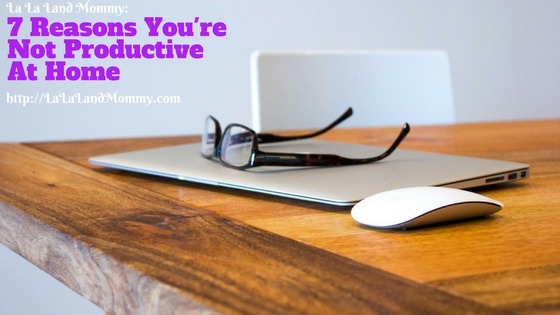 La La Land Mommy: 7 Reasons You're Not Productive At Home