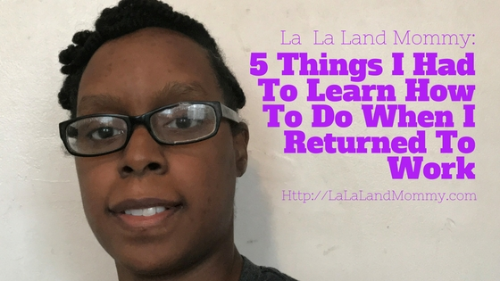 5 Things I Had To Learn How To Do When I Returned To Work