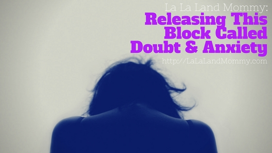 Friday Thoughts: Releasing This Block Called Doubt & Anxiety