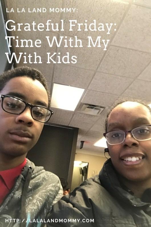 La La Land Mommy: Grateful Friday: Time With My Kids