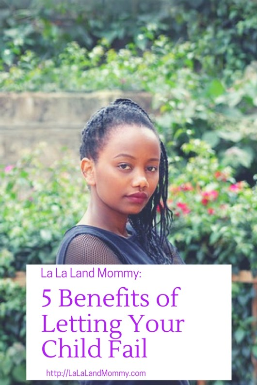 La La Land Mommy: 5 Benefits of Letting Your Child Fail