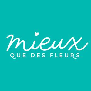 MIEUX QUE DES FLEURS