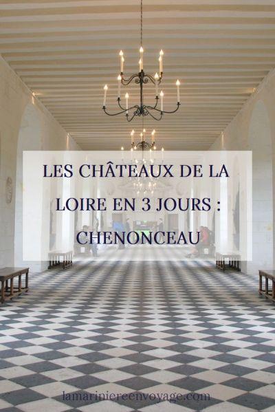 Châteaux de la Loire en 3 jours : Chenonceau