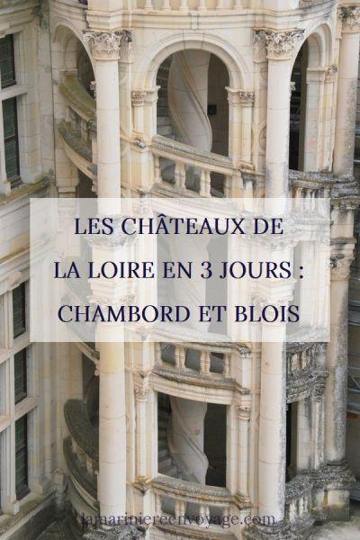 Châteaux de la Loire en 3 jours : Blois et Chambord